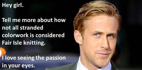 Ryan Gosling Knitting Meme : Hey girl quot that s a dancer leg margaret